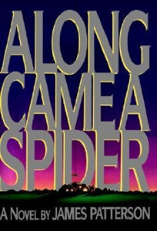 James Patterson - Along Came a Spider (1993) - Psychological Thrillers